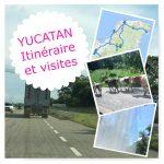 YUCATAN Itinéraire et Visite